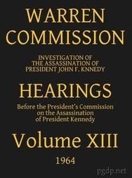 Warren Commission (13 of 26): Hearings Vol. XIII (of 15)