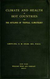 Climate and Health in Hot Countries and the Outlines of Tropical Climatology A Popular Treatise on Personal Hygiene in the Hotter Parts of the World, and on the Climates that will be met within them.