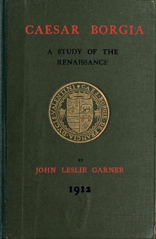 Caesar Borgia A Study of the Renaissance