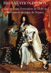 Declaration du Roy, qui ordonne l'execution de l'Edit de Revocation de celuy de Nantes