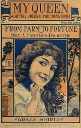 My Queen: A Weekly Journal for Young Women. Issue 1. September 29, 1900. From Farm to Fortune; or Only a Farmer's Daughter
