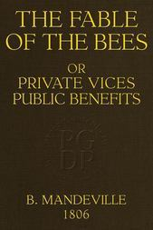 The Fable of the Bees Or, Private Vices Public Benefits