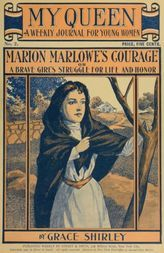 My Queen: A Weekly Journal for Young Women. Issue 2, October 6, 1900 Marion Marlowe's Courage; or, A Brave Girl's Struggle for Life and Honor