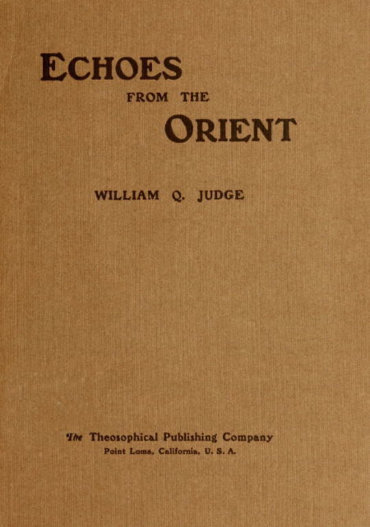 Echoes From The Orient A Broad Outline of Theosophical Doctrines