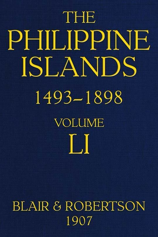 The Philippine Islands, 1493-1898, Volume 51, 1801-1840 Explorations by early navigators, descriptions of the islands and their peoples, their history and records of the catholic missions, as related in contemporaneous books and manuscripts, showing the political, economic, commercial and religious conditions of those islands from their earliest relations with European nations to the close of the nineteenth century