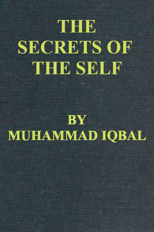 The Secrets of the Self Asrar-i Khudi — A Philosophical Poem