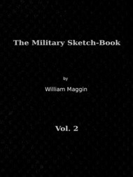 The Military Sketch-Book, Vol. II of II Reminiscences of seventeen years in the  service abroad and at home