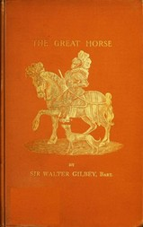 The Great Horse or The War Horse: from the time of the Roman Invasion till its development into the Shire Horse.