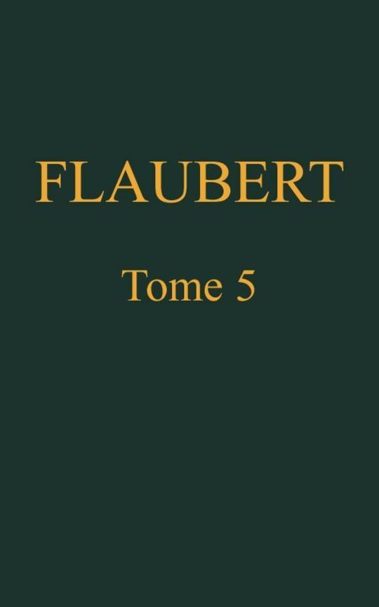 OEuvres complètes de Gustave Flaubert, tome 5