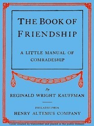 The Book of Friendship A Little Manual of Comradeship