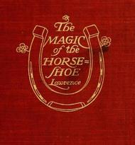 The Magic of the Horse-shoe With other folk-lore notes
