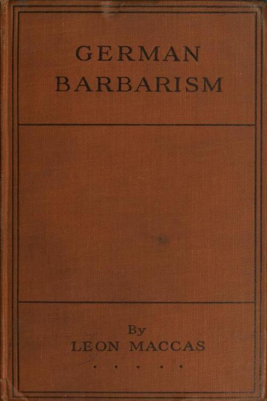 German Barbarism A Neutral's Indictment