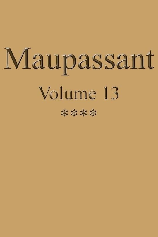 OEuvres complètes de Guy de Maupassant - volume 13