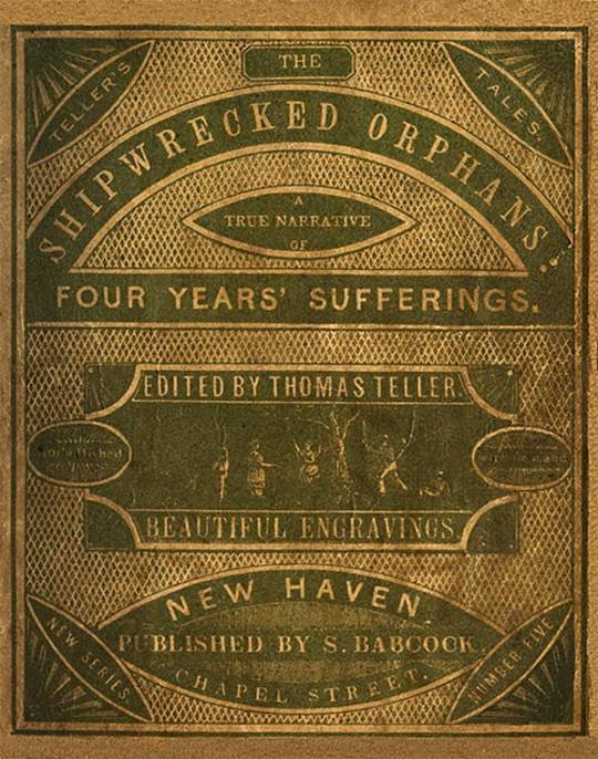 The Shipwrecked Orphans A true narrative of the shipwreck and sufferings of John Ireland and William Doyley, who were wrecked in the ship Charles Eaton, on an island in the South Seas