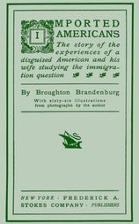 Imported Americans The Story of the Experiences of a Disguised American and His Wife Studying the Immigration Question