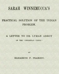"Sarah Winnemucca's Practical Solution of the Indian Problem A Letter to Dr. Lyman Abbot of the ""Christian Union"""