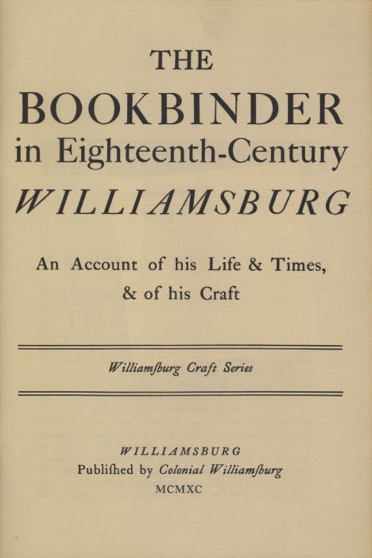 The Bookbinder in Eighteenth-Century Williamsburg An Account of his Life & Times, & of his Craft