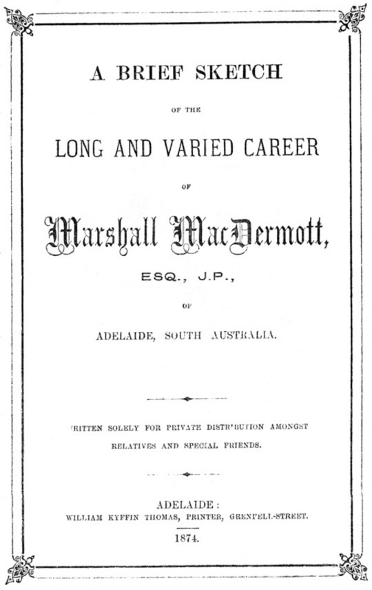 A Brief Sketch of the Long and Varied Career of Marshall MacDermott, Esq., J.P. of Adelaide, South Australia