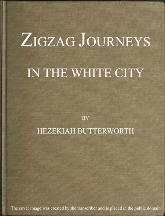 Zigzag Journeys in the White City With Visits to the Neighboring Metropolis