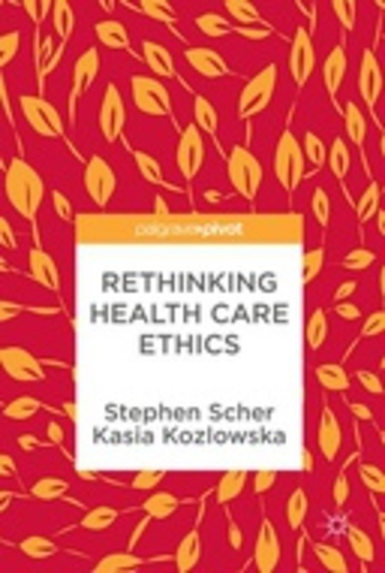 Rethinking Health Care Ethics