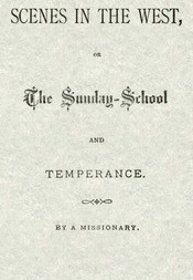 Scenes in the West or The Sunday-School and Temperance