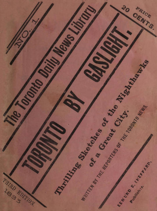 """Toronto by Gaslight: The Night Hawks of a Great City As Seen By the Reporters of """"The Toronto News"""""""