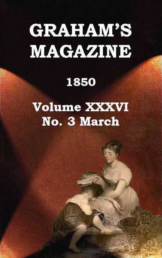 Graham's Magazine, Vol. XXXVI, No. 3, March 1850