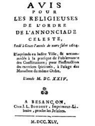 Avis pour les religieuses de l'ordre de l'Annonciade celeste, fondé à Genes l'année de notre Salut 1604 R'imprimés en ladite Ville, & accomodés à la pratique de l'observance des Constitutions; pour l'instruction des exercices spirituels, à l'usage des Monasteres du même Ordre.