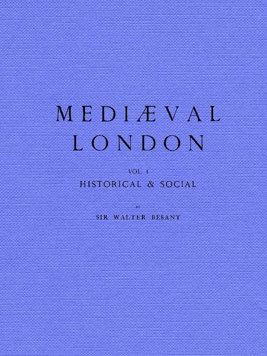 Mediaeval London, Volume 1 (of 2) Vol. 1 Historical & Social, Vol. 2 Ecclesiastical