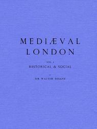 Mediaeval London, Volume 1 (of 2) Vol. 1 Historical & Social, Vol. 2 Ecclesiastical