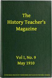 The History Teacher's Magazine, Vol. I, No. 9, May, 1910