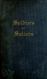 Soldiers and Sailors or, Anecdotes, Details, and Recollections of Naval and Military Life, as Related to His Nephews, by an Old Officer.