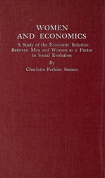 Women and Economics A Study of the Economic Relation Between Men and Women as a Factor in Social Evolution