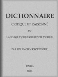 Dictionnaire critique et raisonné du langage vicieux ou réputé vicieux