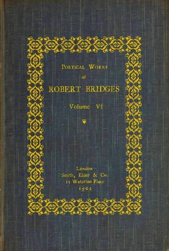 Poetical Works of Robert Bridges, Volume VI