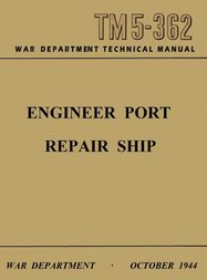 Engineer Port Repair Ship War Department Technical Manual TM 5-362