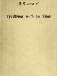 A Treatyse of Fysshynge wyth an Angle Being a facsimile reproduction of the first book on the subject of fishing printed in England by Wynkyn de Worde at Westminster in 1496