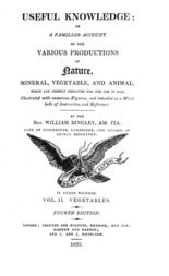 Useful Knowledge: Vol. II. Vegetables A familiar account of the various productions of nature