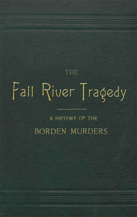 The Fall River Tragedy A History of the Borden Murders