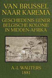 Van Brussel naar Karema Geschiedenis eener Belgische Kolonie in Midden-Afrika