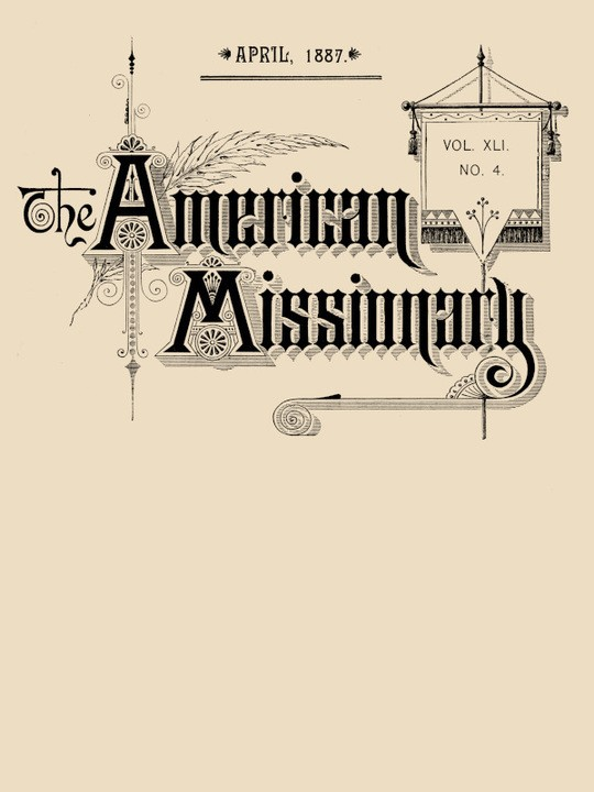 The American Missionary — Volume 41, No. 4, April, 1887