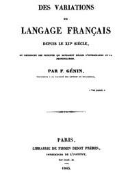 Des variations du langage français depuis le XIIe siècle ou recherche des principes qui devraient régler l'orthographe et la prononciation