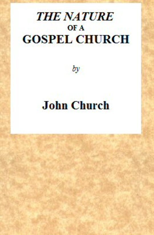 The Nature of a Gospel Church a confession of Evangelical Principles