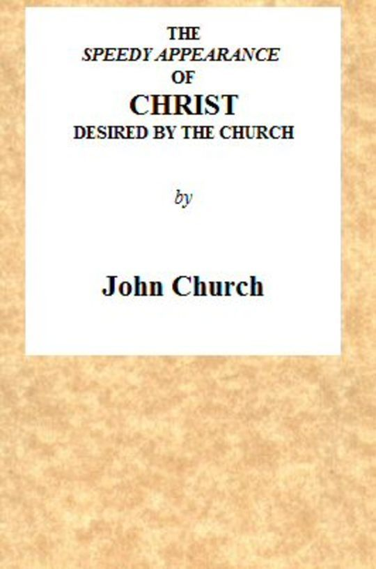 The Speedy Appearance of Christ desired by the church