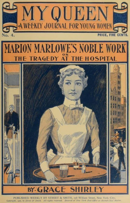 My Queen: A Weekly Journal for Young Women. Issue 4, October 20, 1900 Marion Marlowe's Noble Work; or, The Tragedy at the Hospital