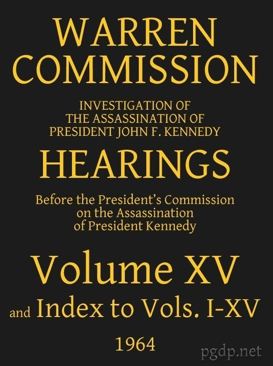 Warren Commission (15 of 26): Hearings Vol. XV (of 15)