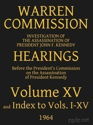 Warren Commission (15 of 26): Hearings Vol. XV (of 15)