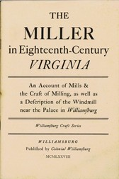 The Miller in Eighteenth-Century Virginia An Account of Mills & the Craft of Milling, as well as a Description of the Windmill near the Palace in Williamsburg