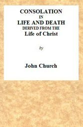 Consolation in Life and Death derived from the Life of Christ