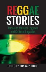 Reggae Stories: Jamaican Musical Legends and Cultural Legacies